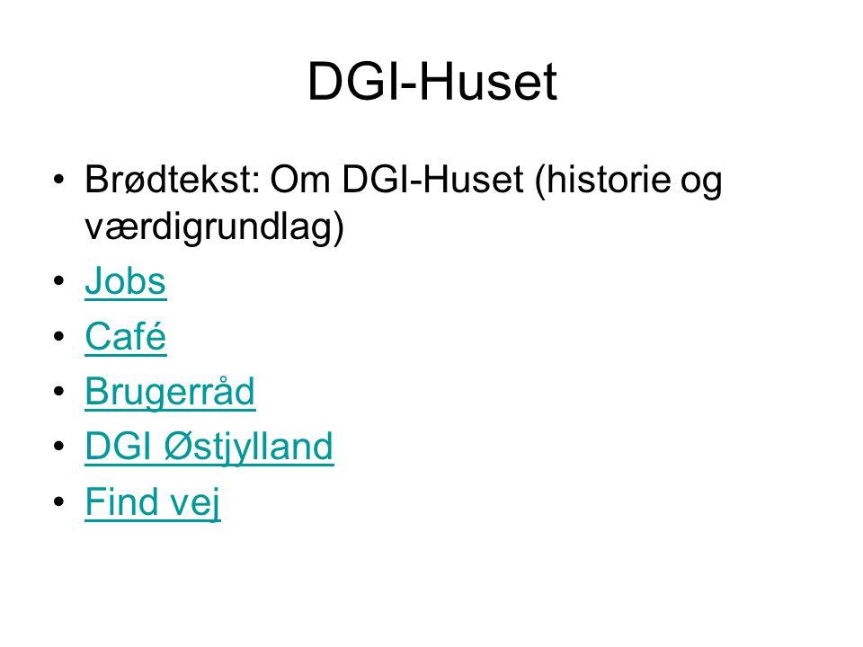 DGI-Huset Brødtekst: Om DGI-Huset (historie og værdigrundlag) Jobs Café Brugerråd DGI Østjylland Find vej