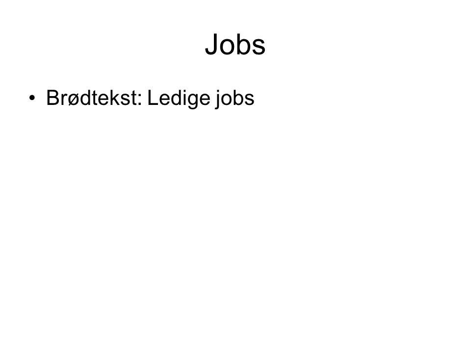Jobs Brødtekst: Ledige jobs