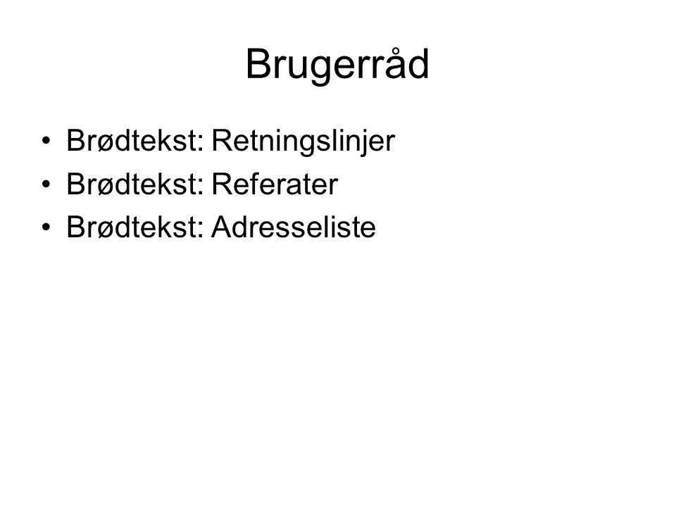 Brugerråd Brødtekst: Retningslinjer Brødtekst: Referater Brødtekst: Adresseliste