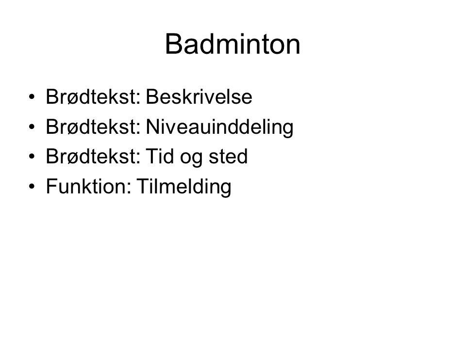 Badminton Brødtekst: Beskrivelse Brødtekst: Niveauinddeling Brødtekst: Tid og sted Funktion: Tilmelding