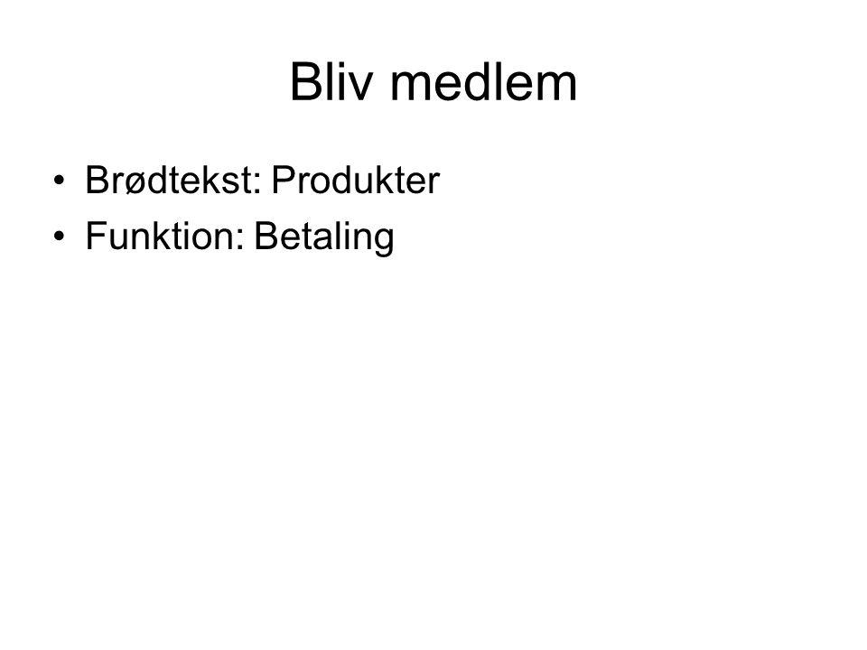 Bliv medlem Brødtekst: Produkter Funktion: Betaling