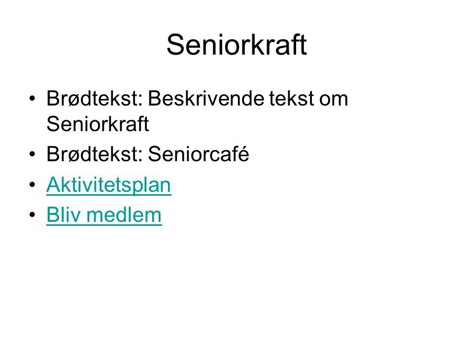 Seniorkraft Brødtekst: Beskrivende tekst om Seniorkraft Brødtekst: Seniorcafé Aktivitetsplan Bliv medlem