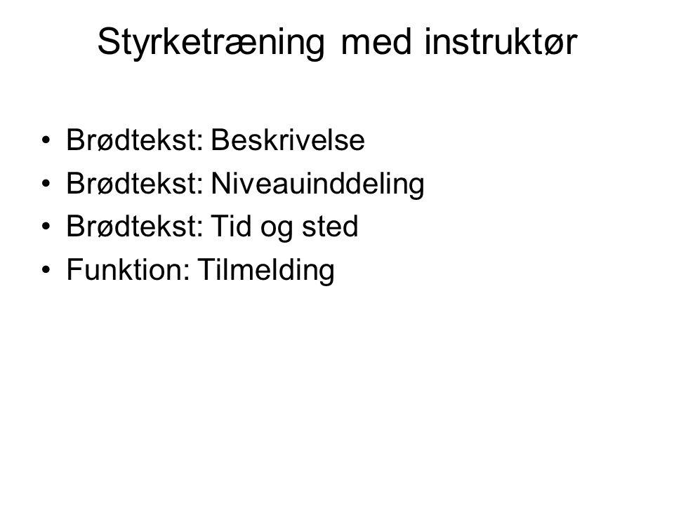 Styrketræning med instruktør Brødtekst: Beskrivelse Brødtekst: Niveauinddeling Brødtekst: Tid og sted Funktion: Tilmelding
