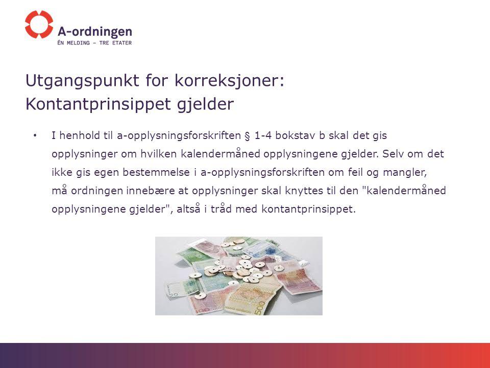 Utgangspunkt for korreksjoner: Kontantprinsippet gjelder I henhold til a-opplysningsforskriften § 1-4 bokstav b skal det gis opplysninger om hvilken k