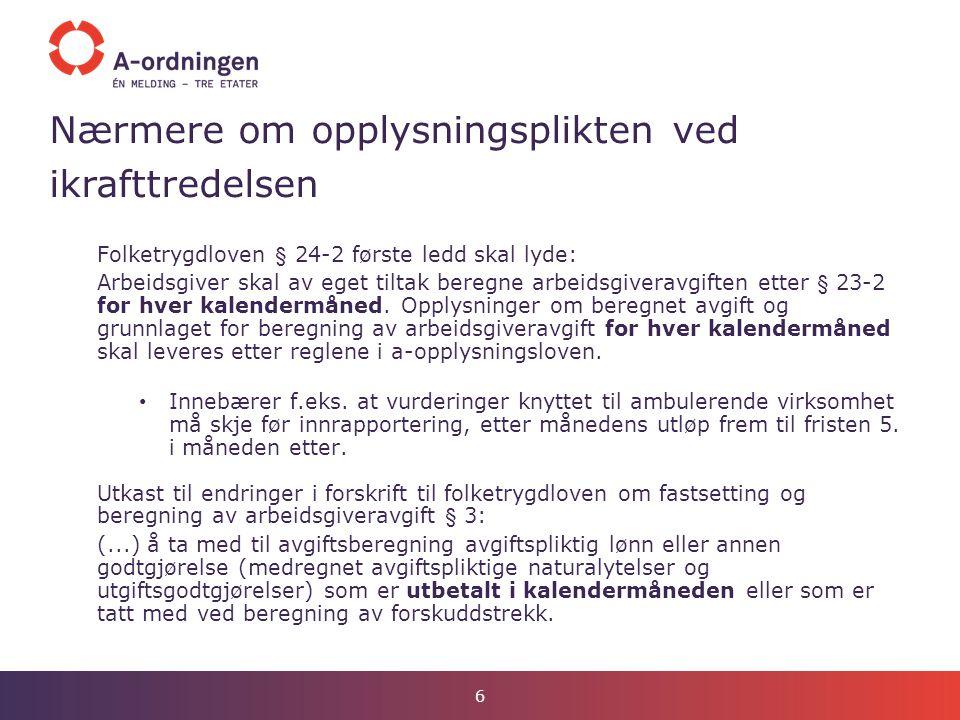 Nærmere om opplysningsplikten ved ikrafttredelsen Folketrygdloven § 24-2 første ledd skal lyde: Arbeidsgiver skal av eget tiltak beregne arbeidsgivera