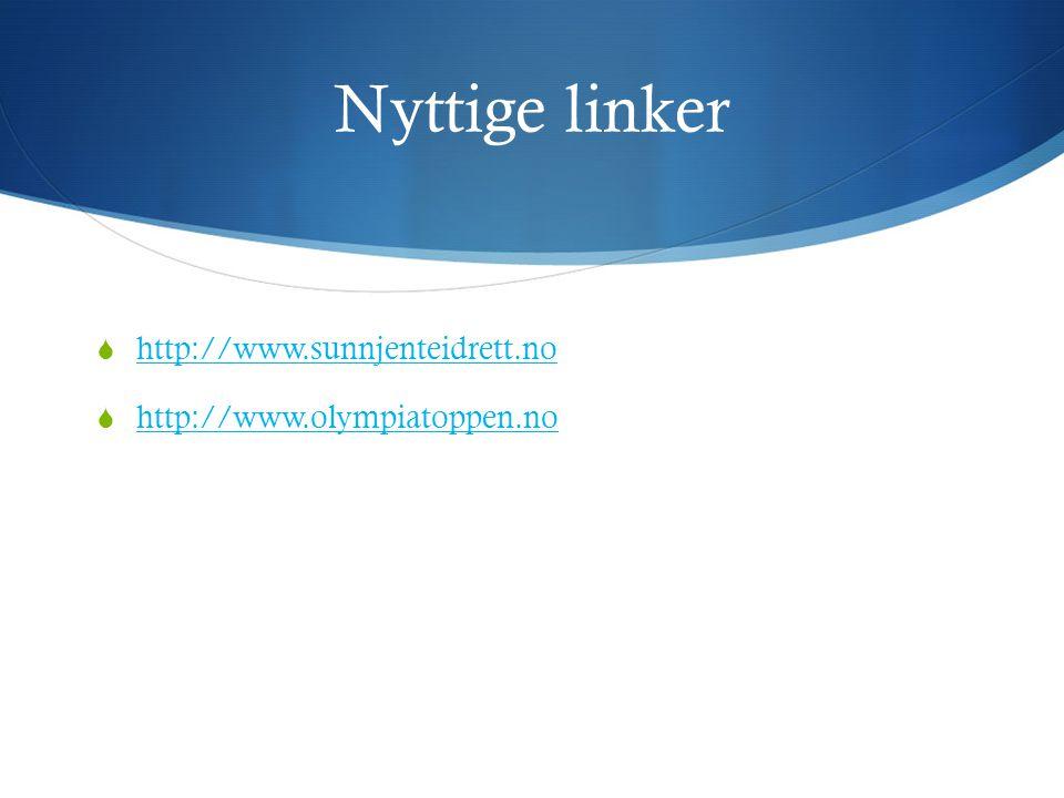 Nyttige linker  http://www.sunnjenteidrett.no http://www.sunnjenteidrett.no  http://www.olympiatoppen.no http://www.olympiatoppen.no