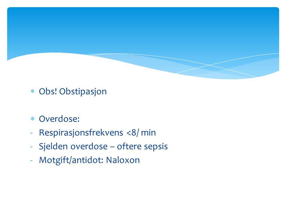  Obs! Obstipasjon  Overdose: -Respirasjonsfrekvens <8/ min -Sjelden overdose – oftere sepsis -Motgift/antidot: Naloxon