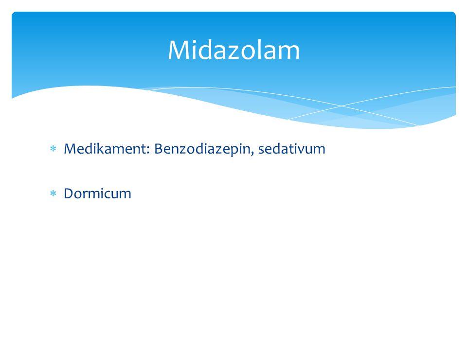  Medikament: Benzodiazepin, sedativum  Dormicum Midazolam