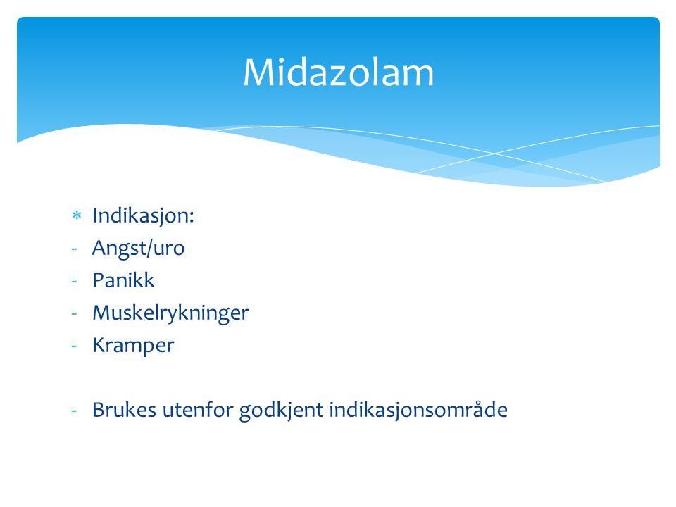  Indikasjon: -Angst/uro -Panikk -Muskelrykninger -Kramper -Brukes utenfor godkjent indikasjonsområde Midazolam