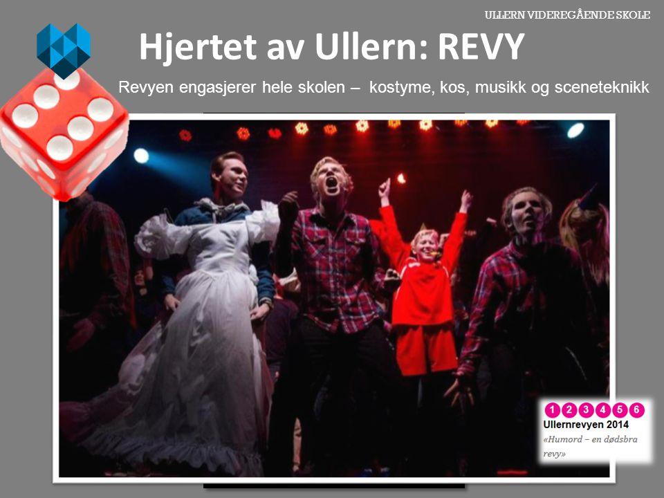 ULLERN VIDEREGÅENDE SKOLE Hjertet av Ullern: REVY Revyen engasjerer hele skolen – kostyme, kos, musikk og sceneteknikk