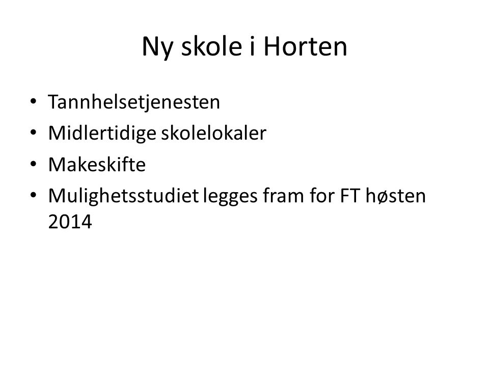 Tannhelsetjenesten Midlertidige skolelokaler Makeskifte Mulighetsstudiet legges fram for FT høsten 2014 Ny skole i Horten