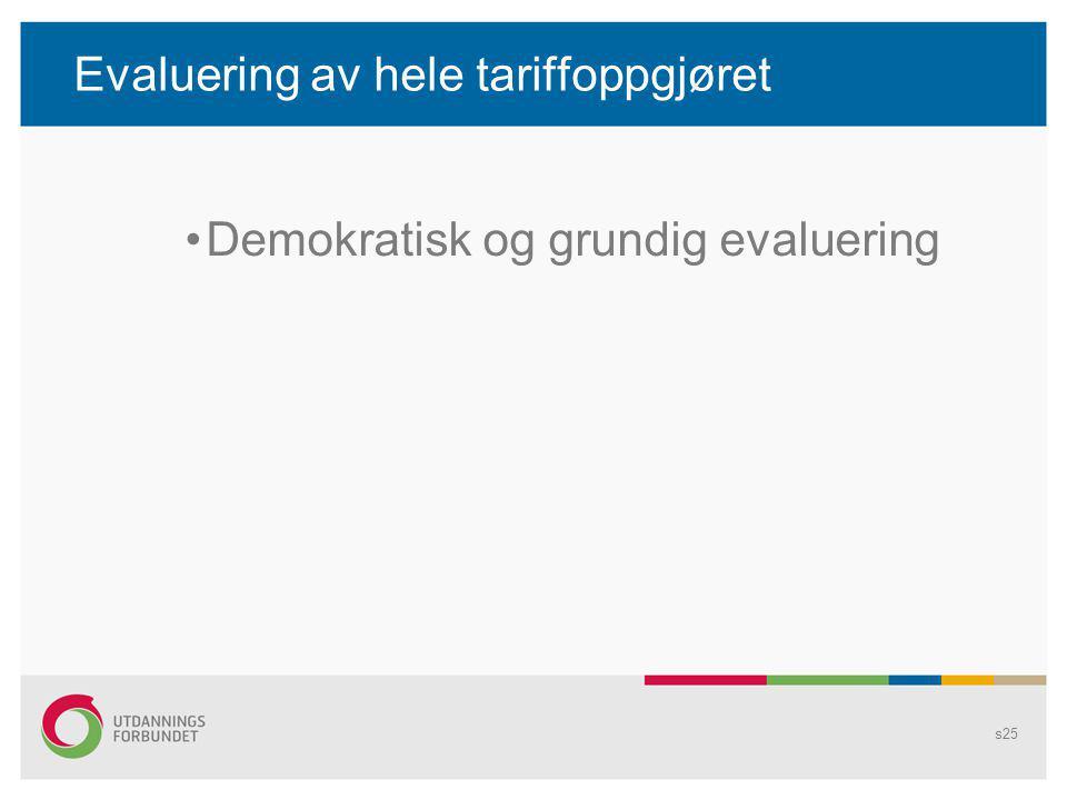 Evaluering av hele tariffoppgjøret Demokratisk og grundig evaluering s25