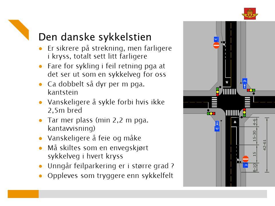 Den danske sykkelstien ● Er sikrere på strekning, men farligere i kryss, totalt sett litt farligere ● Fare for sykling i feil retning pga at det ser ut som en sykkelveg for oss ● Ca dobbelt så dyr per m pga.