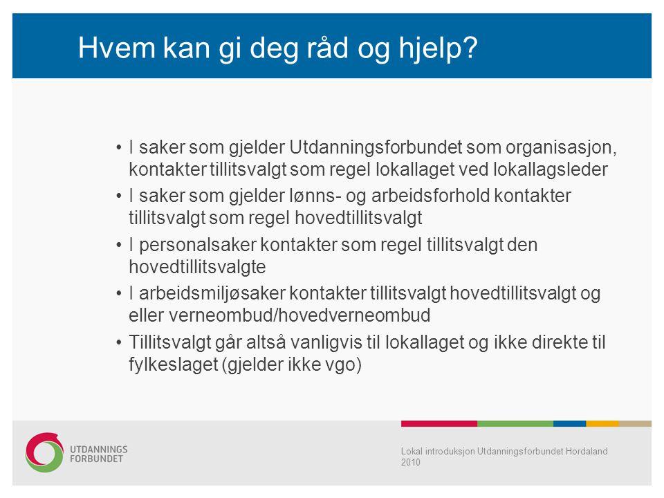Lokal introduksjon Utdanningsforbundet Hordaland 2010 Hvem kan gi deg råd og hjelp? I saker som gjelder Utdanningsforbundet som organisasjon, kontakte