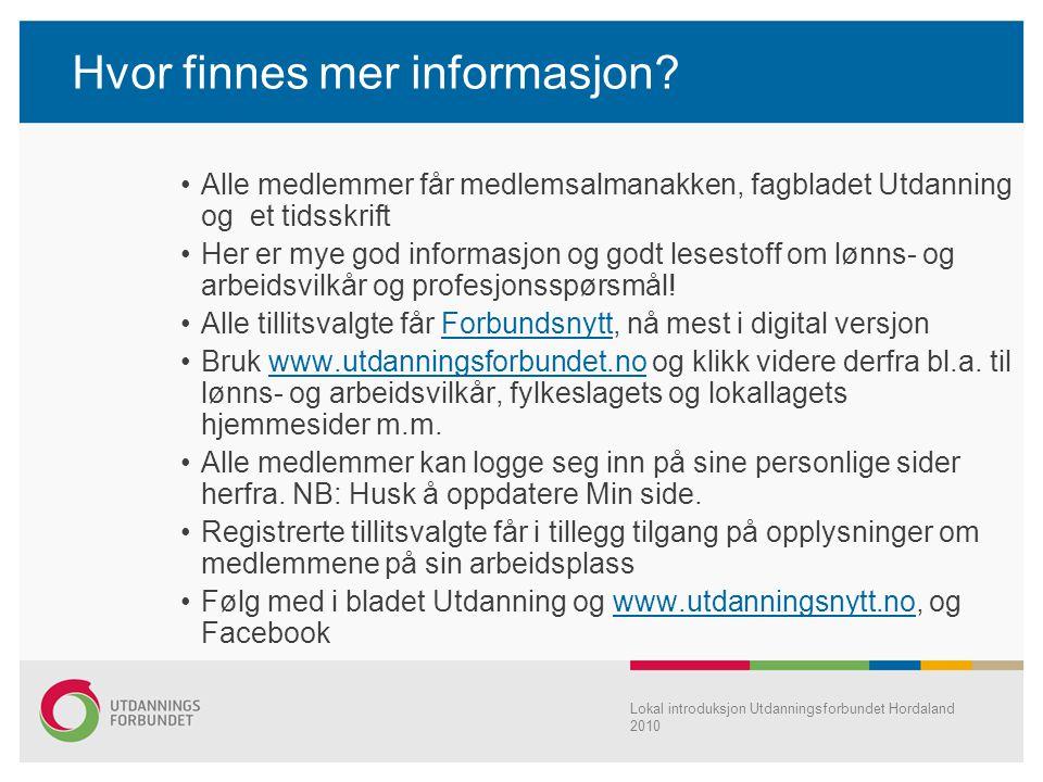 Lokal introduksjon Utdanningsforbundet Hordaland 2010 Hvor finnes mer informasjon? Alle medlemmer får medlemsalmanakken, fagbladet Utdanning og et tid