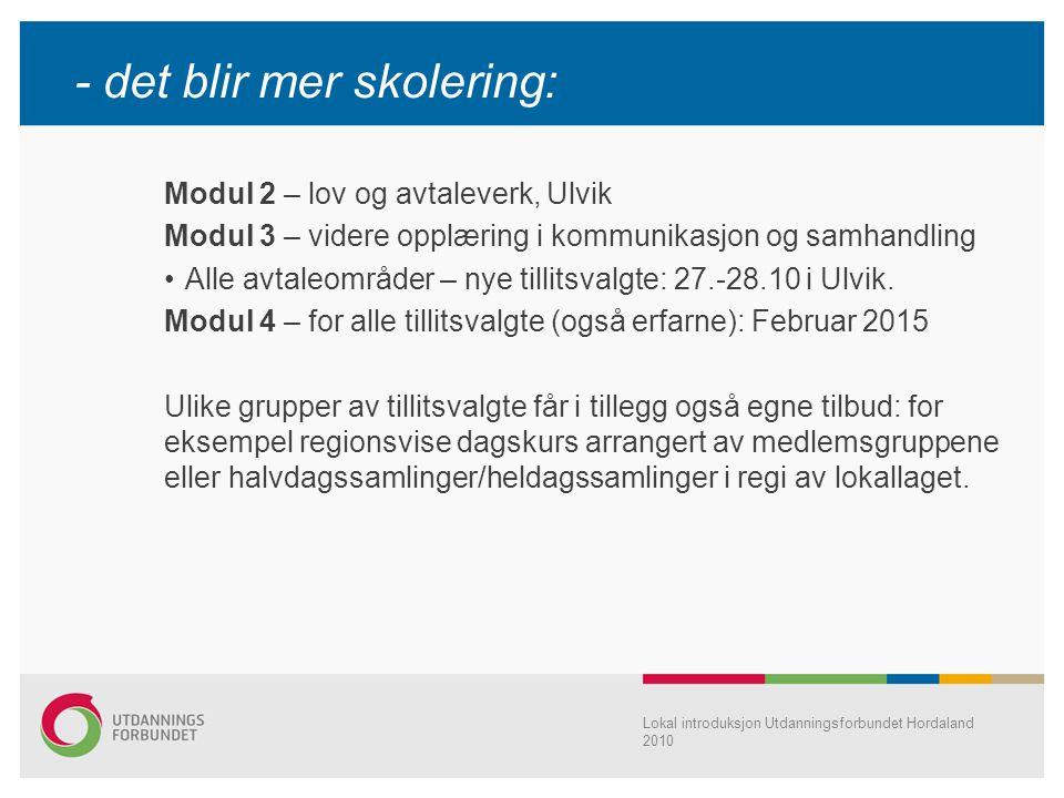 Lokal introduksjon Utdanningsforbundet Hordaland 2010 - det blir mer skolering: Modul 2 – lov og avtaleverk, Ulvik Modul 3 – videre opplæring i kommunikasjon og samhandling Alle avtaleområder – nye tillitsvalgte: 27.-28.10 i Ulvik.