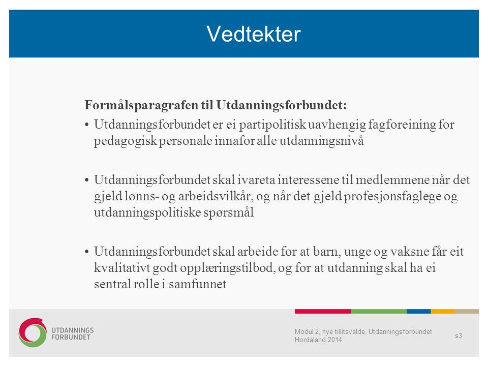 Modul 2, nye tillitsvalde, Utdanningsforbundet Hordaland 2014 s4 Rett til medlemskap (§3) Pedagogisk personale med godkjent utdanning, tilsatt i barnehage, grunnskole, videregående opplæring, folkehøgskole, høgskole el.