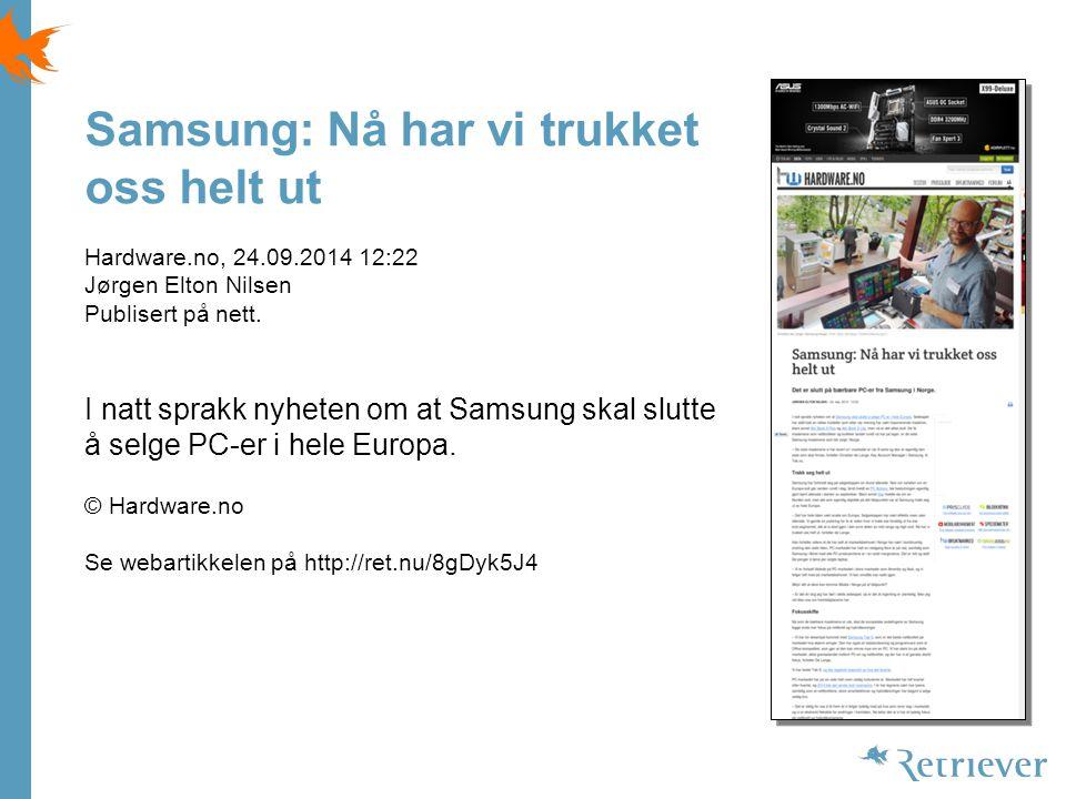 Samsung: Nå har vi trukket oss helt ut Hardware.no, 24.09.2014 12:22 Jørgen Elton Nilsen Publisert på nett.