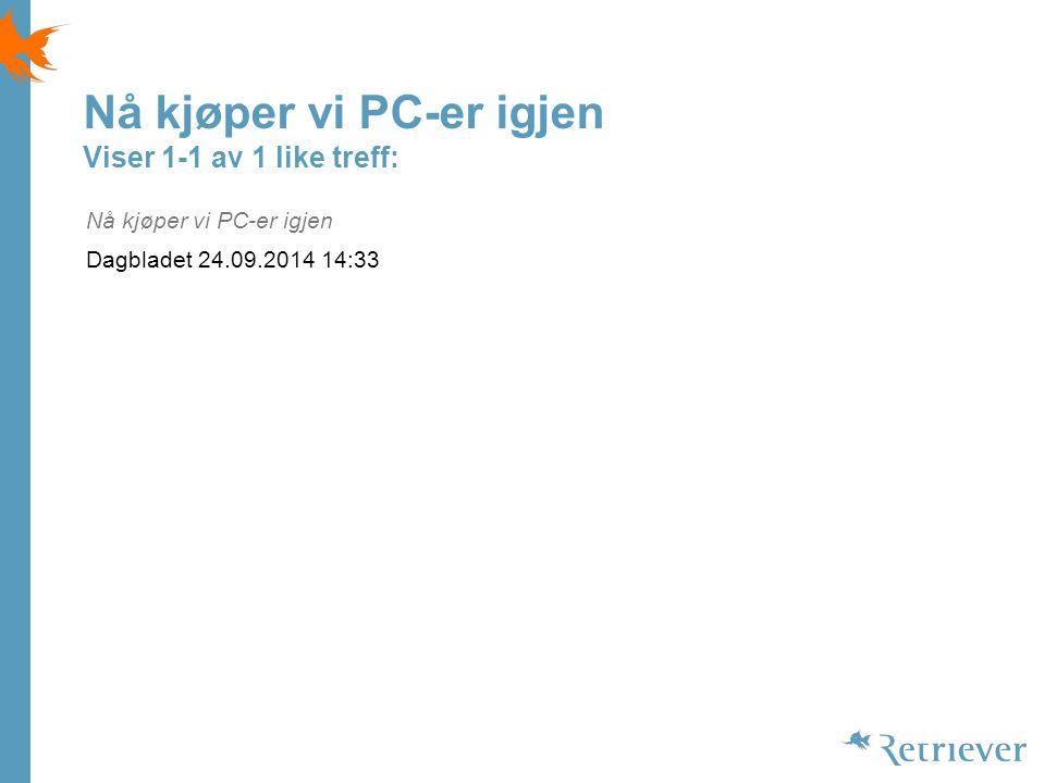 Nå kjøper vi PC-er igjen Viser 1-1 av 1 like treff: Nå kjøper vi PC-er igjen Dagbladet 24.09.2014 14:33