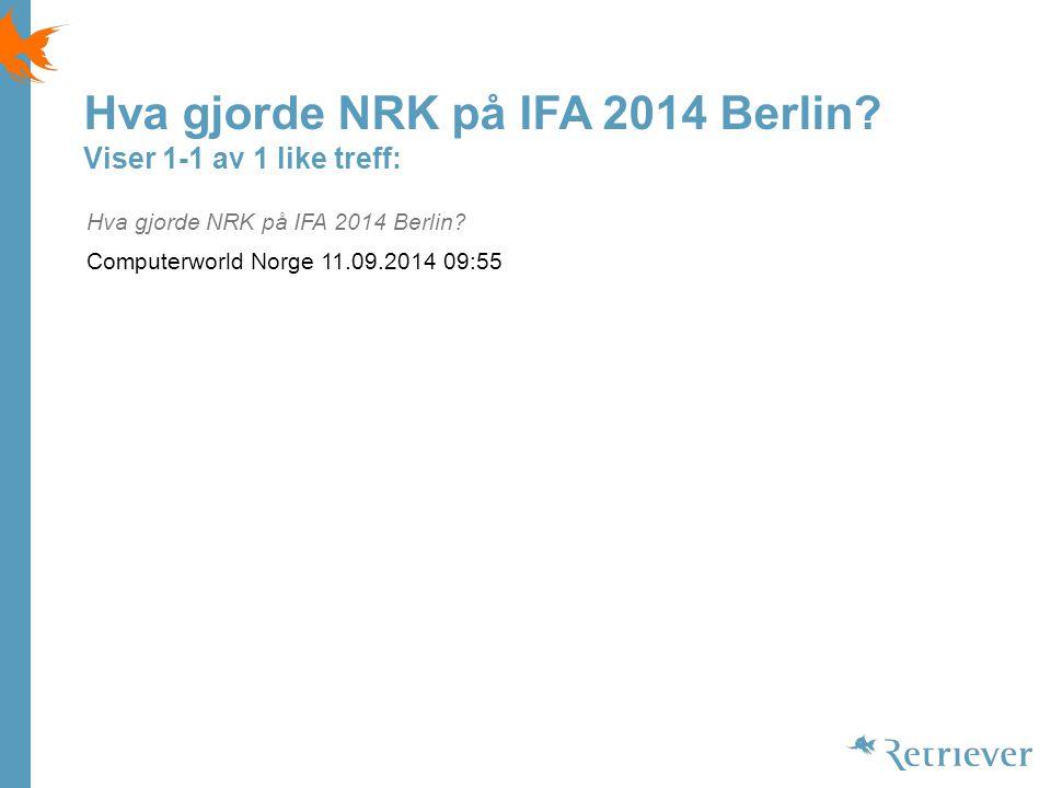 Hva gjorde NRK på IFA 2014 Berlin. Viser 1-1 av 1 like treff: Hva gjorde NRK på IFA 2014 Berlin.
