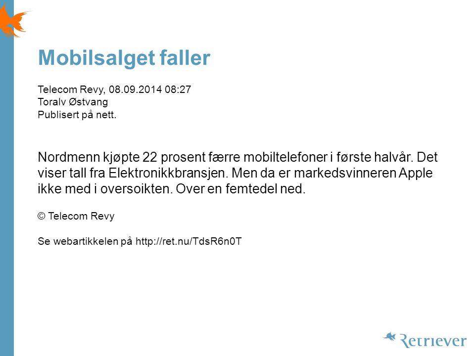 Mobilsalget faller Telecom Revy, 08.09.2014 08:27 Toralv Østvang Publisert på nett.