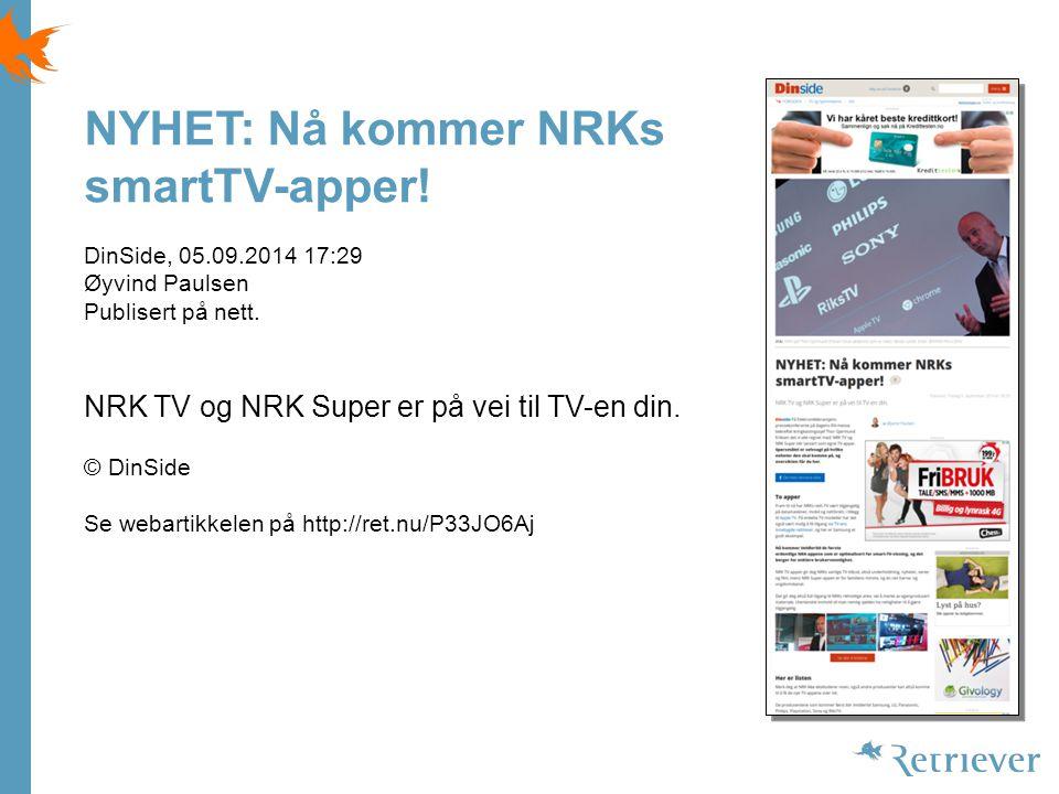 NYHET: Nå kommer NRKs smartTV-apper. DinSide, 05.09.2014 17:29 Øyvind Paulsen Publisert på nett.