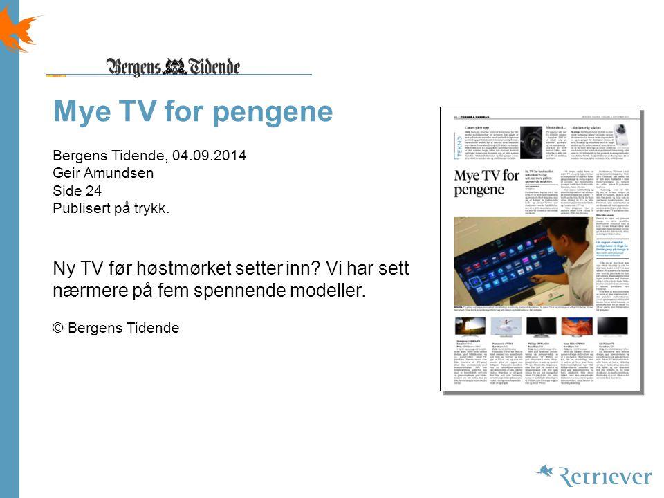 Mye TV for pengene Bergens Tidende, 04.09.2014 Geir Amundsen Side 24 Publisert på trykk.
