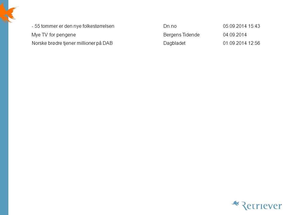 - 55 tommer er den nye folkestørrelsenDn.no05.09.2014 15:43 Mye TV for pengeneBergens Tidende04.09.2014 Norske brødre tjener millioner på DABDagbladet01.09.2014 12:56