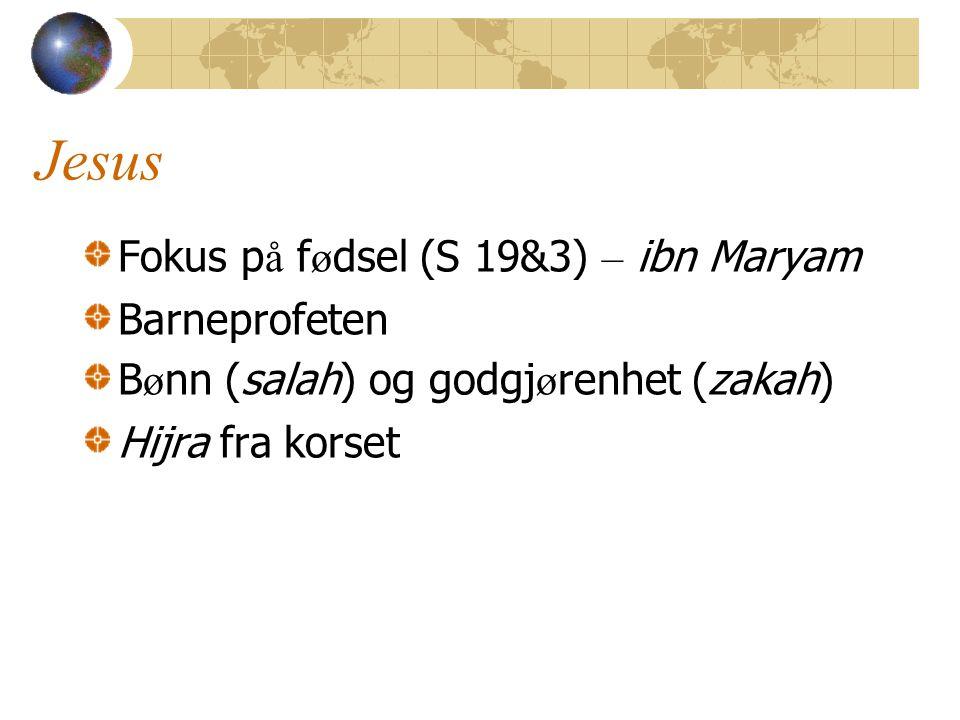 Jesus Fokus p å f ø dsel (S 19&3) – ibn Maryam Barneprofeten B ø nn (salah) og godgj ø renhet (zakah) Hijra fra korset