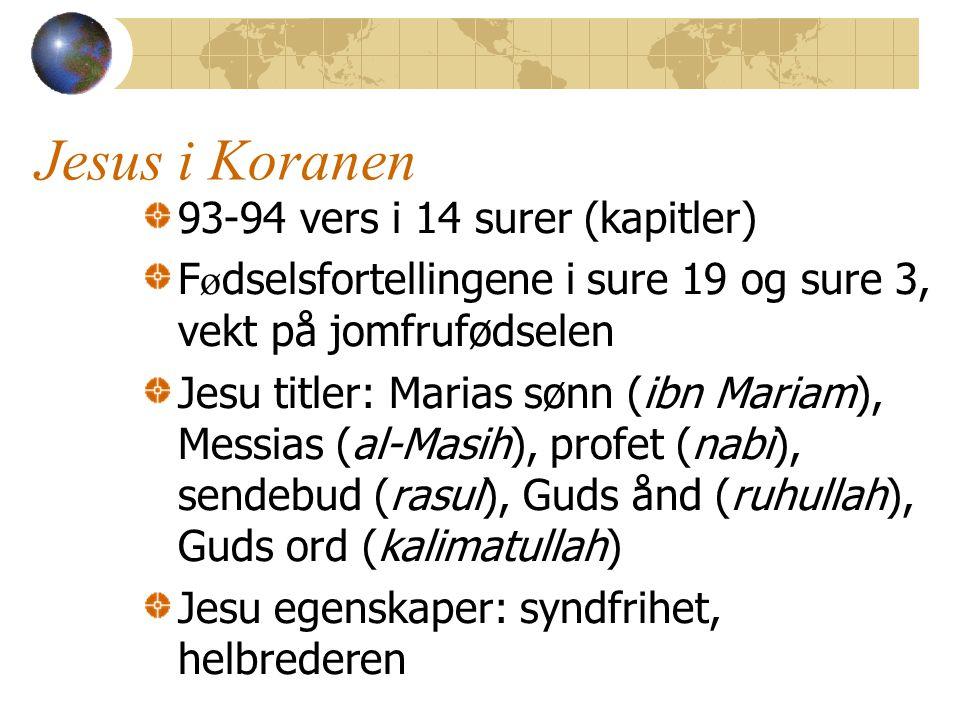 Jesus i Koranen 93-94 vers i 14 surer (kapitler) F ø dselsfortellingene i sure 19 og sure 3, vekt på jomfrufødselen Jesu titler: Marias sønn (ibn Mariam), Messias (al-Masih), profet (nabi), sendebud (rasul), Guds ånd (ruhullah), Guds ord (kalimatullah) Jesu egenskaper: syndfrihet, helbrederen