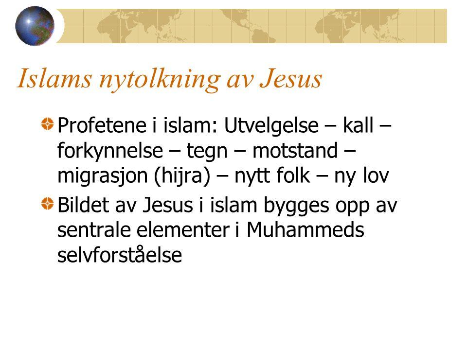 Islams nytolkning av Jesus Profetene i islam: Utvelgelse – kall – forkynnelse – tegn – motstand – migrasjon (hijra) – nytt folk – ny lov Bildet av Jesus i islam bygges opp av sentrale elementer i Muhammeds selvforståelse