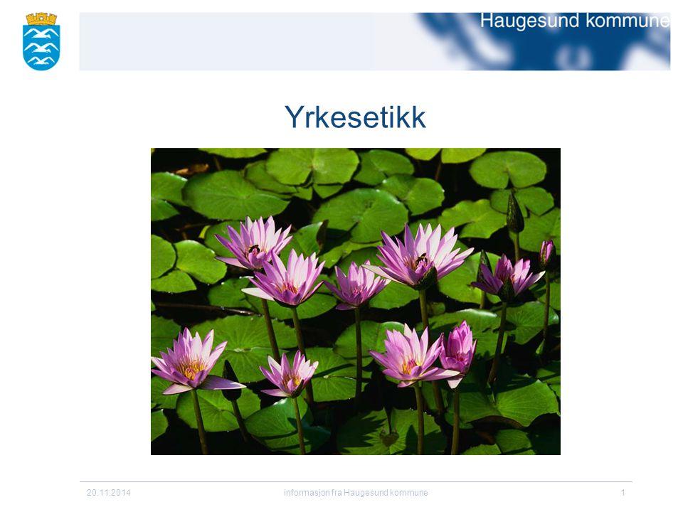 20.11.2014informasjon fra Haugesund kommune22 Yrkesetikk Etisk tilnærming: ønsker vi å finne en bærekraftig løsning, dvs en løsning, som ikke bare virker her og nå - har langsiktig effekt .