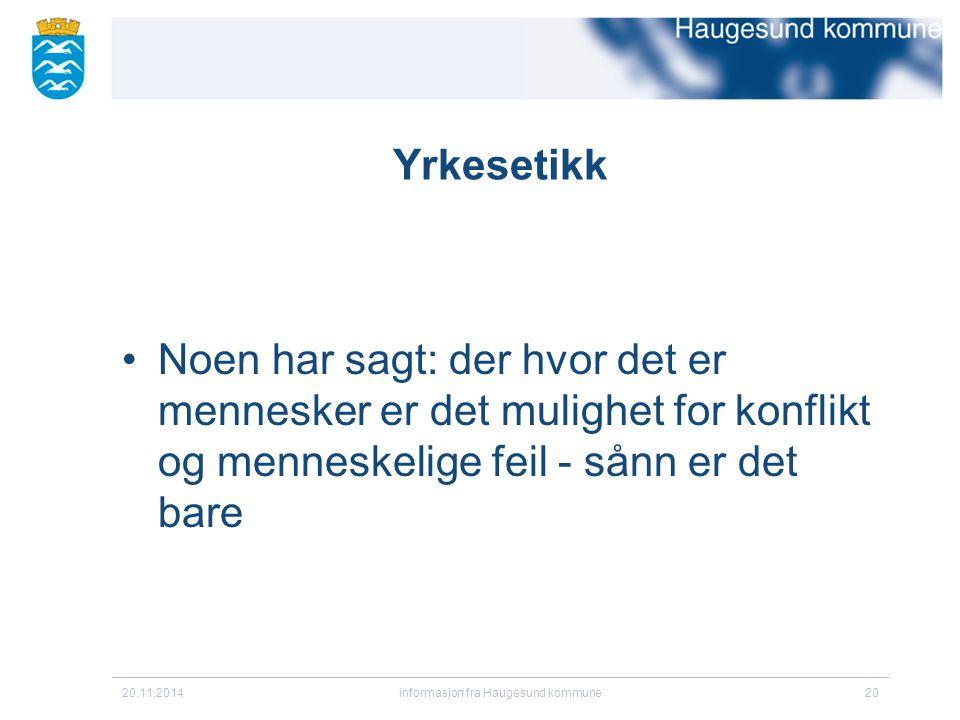 20.11.2014informasjon fra Haugesund kommune20 Yrkesetikk Noen har sagt: der hvor det er mennesker er det mulighet for konflikt og menneskelige feil -