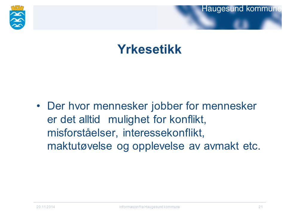 20.11.2014informasjon fra Haugesund kommune21 Yrkesetikk Der hvor mennesker jobber for mennesker er det alltid mulighet for konflikt, misforståelser,