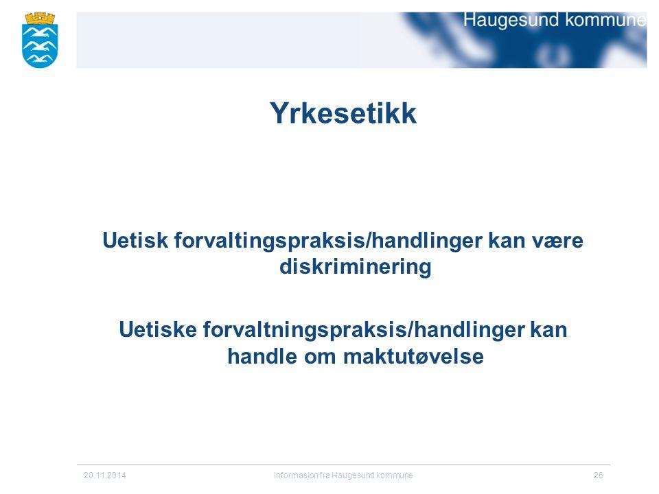 20.11.2014informasjon fra Haugesund kommune26 Yrkesetikk Uetisk forvaltingspraksis/handlinger kan være diskriminering Uetiske forvaltningspraksis/hand
