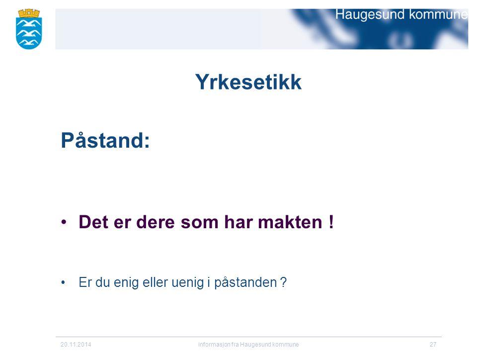 20.11.2014informasjon fra Haugesund kommune27 Yrkesetikk Påstand: Det er dere som har makten ! Er du enig eller uenig i påstanden ?