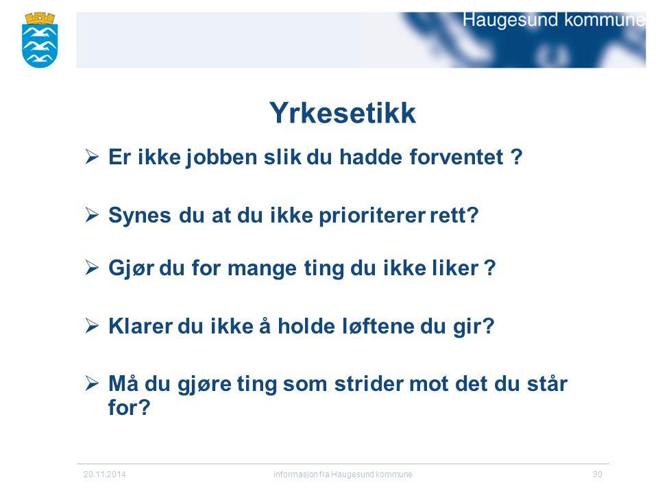 20.11.2014informasjon fra Haugesund kommune30 Yrkesetikk  Er ikke jobben slik du hadde forventet ?  Synes du at du ikke prioriterer rett?  Gjør du