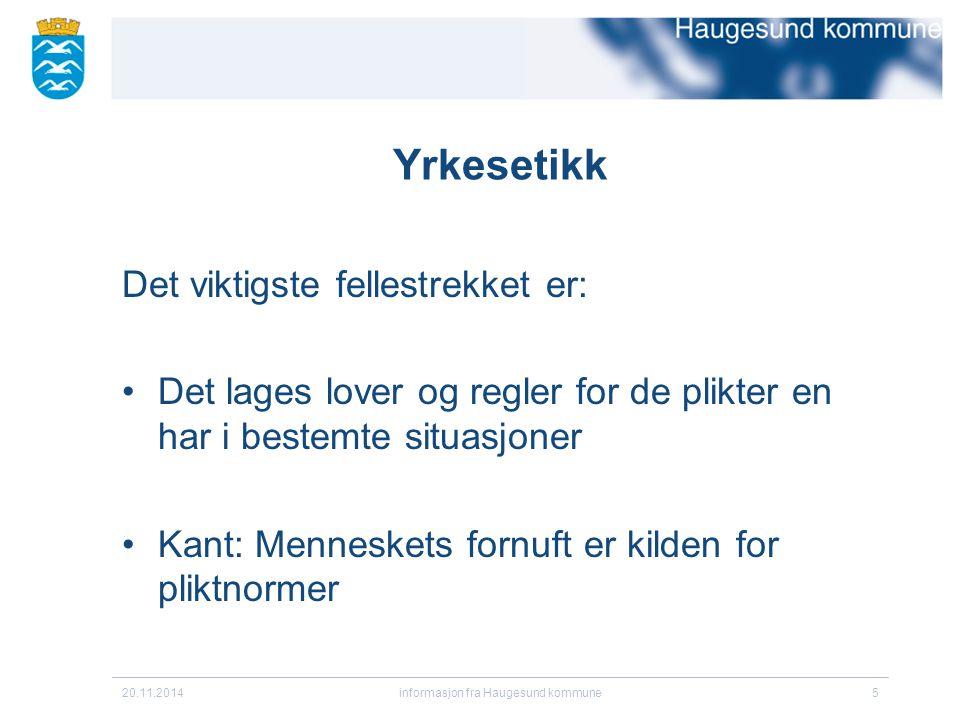 20.11.2014informasjon fra Haugesund kommune6 Yrkesetikk Er et noen situasjoner som krever at en ubetinget følger pliktetikken.