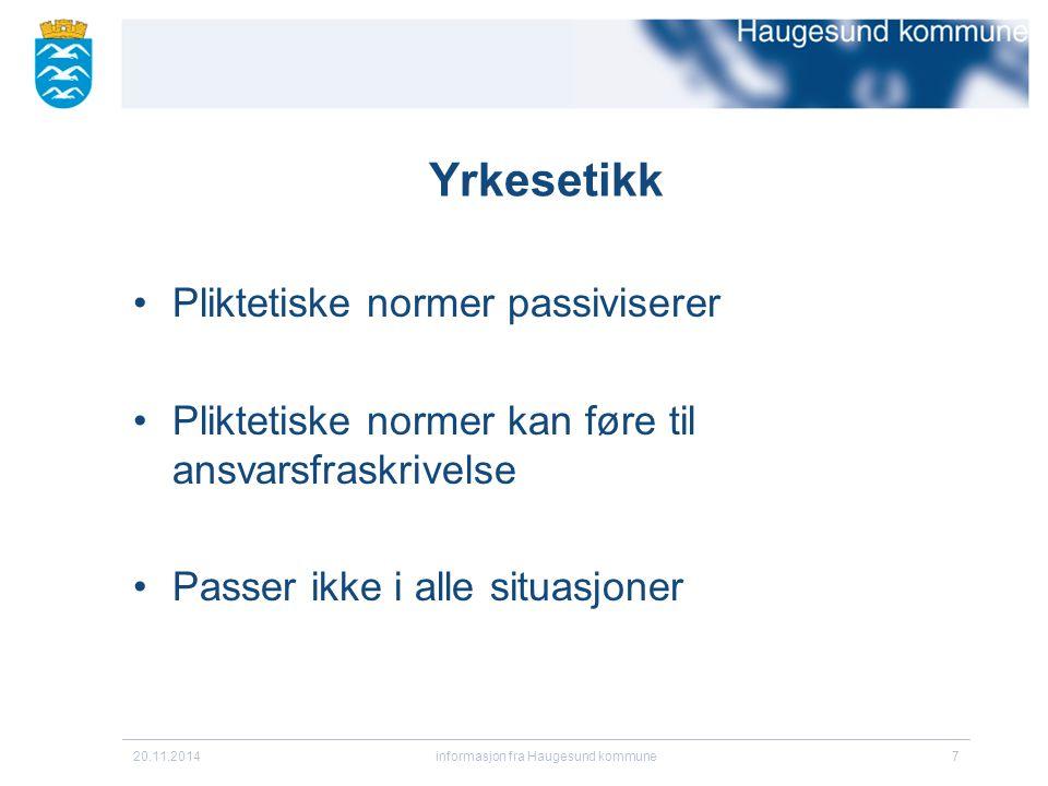 20.11.2014informasjon fra Haugesund kommune7 Yrkesetikk Pliktetiske normer passiviserer Pliktetiske normer kan føre til ansvarsfraskrivelse Passer ikk