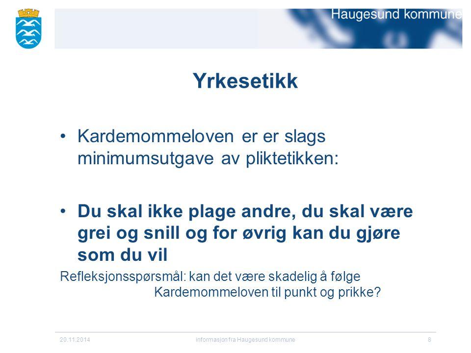 20.11.2014informasjon fra Haugesund kommune8 Yrkesetikk Kardemommeloven er er slags minimumsutgave av pliktetikken: Du skal ikke plage andre, du skal