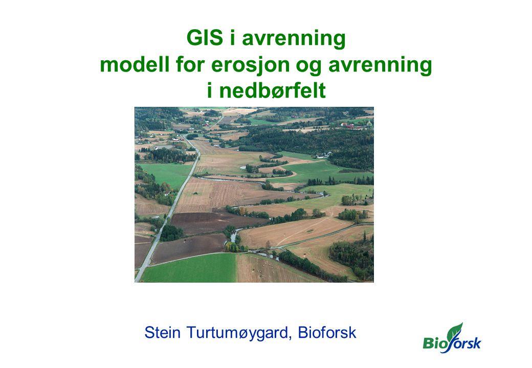 GIS i avrenning modell for erosjon og avrenning i nedbørfelt Stein Turtumøygard, Bioforsk