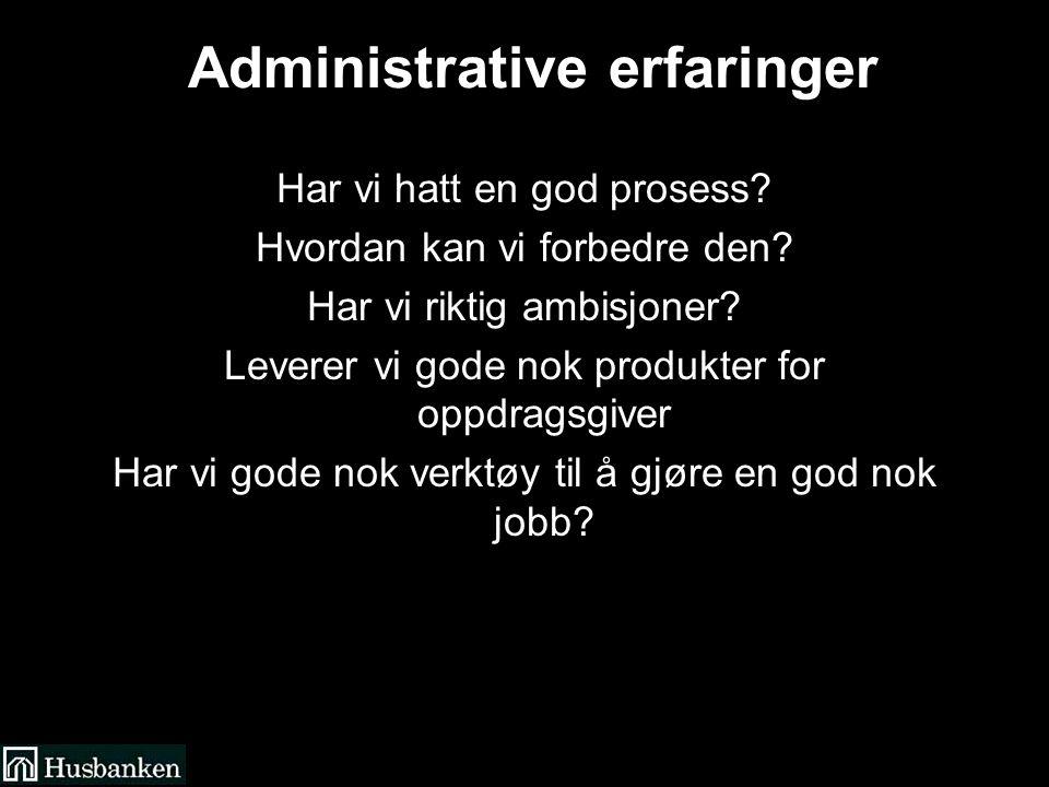 Administrative erfaringer Har vi hatt en god prosess.