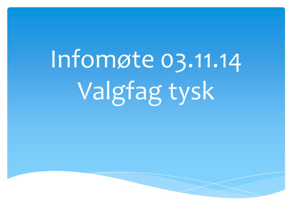 Infomøte 03.11.14 Valgfag tysk