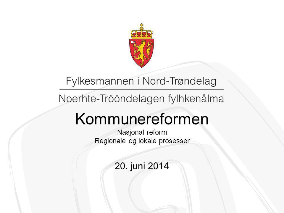 Kommunereformen Nasjonal reform Regionale og lokale prosesser 20. juni 2014