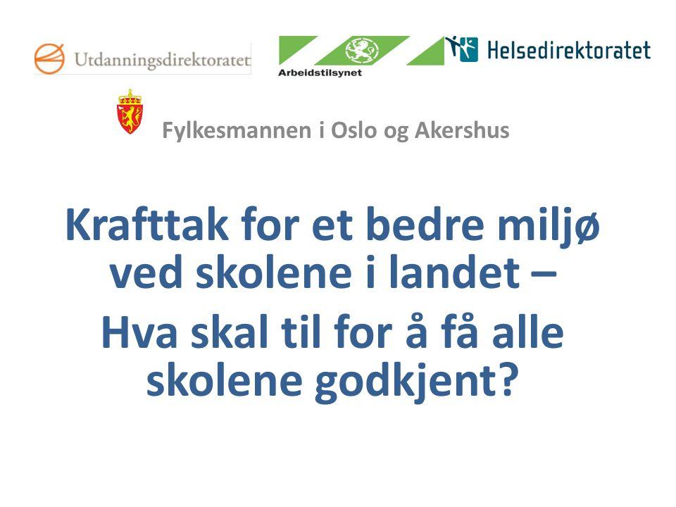 Fylkesmannen i Oslo og Akershus Krafttak for et bedre miljø ved skolene i landet – Hva skal til for å få alle skolene godkjent?