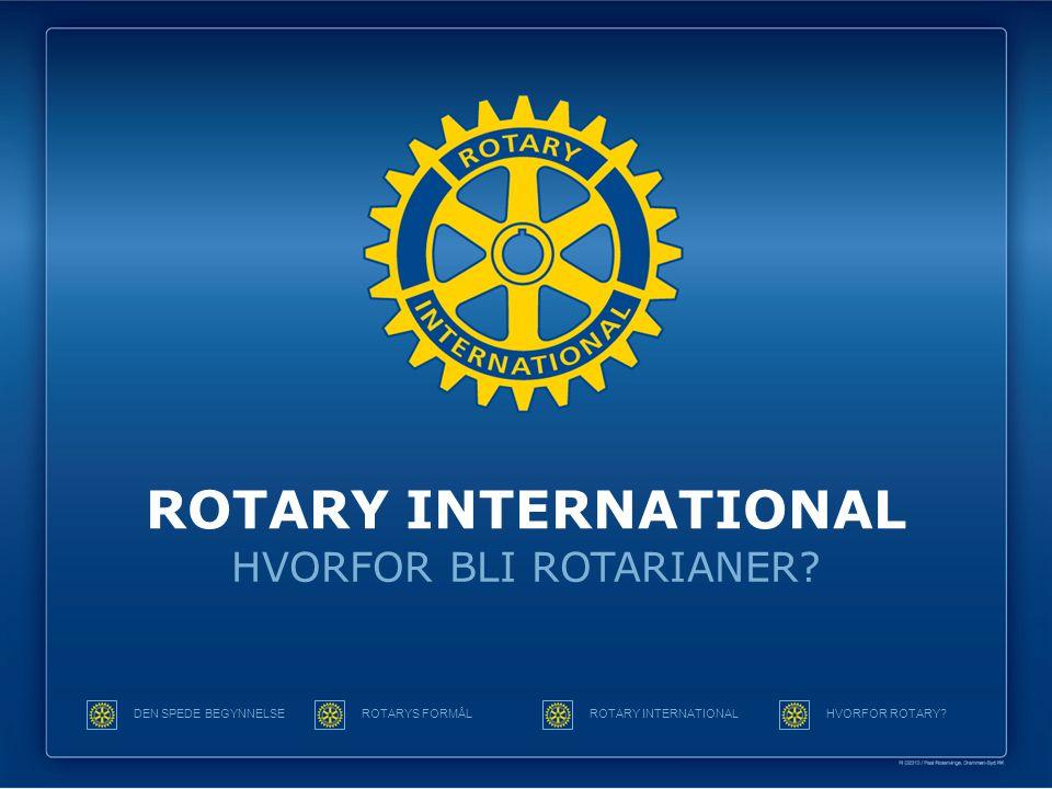 ROTARY INTERNATIONAL HVORFOR BLI ROTARIANER? DEN SPEDE BEGYNNELSEROTARYS FORMÅLROTARY INTERNATIONALHVORFOR ROTARY?