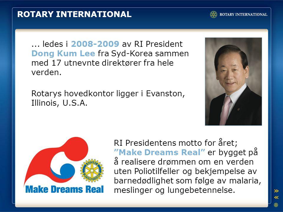 ROTARY INTERNATIONAL... ledes i 2008-2009 av RI President Dong Kum Lee fra Syd-Korea sammen med 17 utnevnte direktører fra hele verden. RI Presidenten