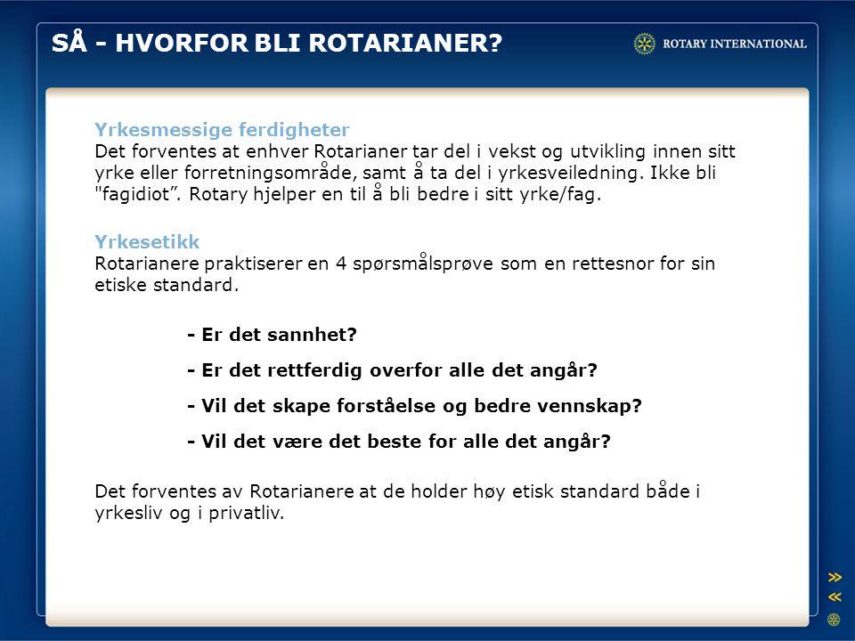 SÅ - HVORFOR BLI ROTARIANER? Yrkesmessige ferdigheter Det forventes at enhver Rotarianer tar del i vekst og utvikling innen sitt yrke eller forretning
