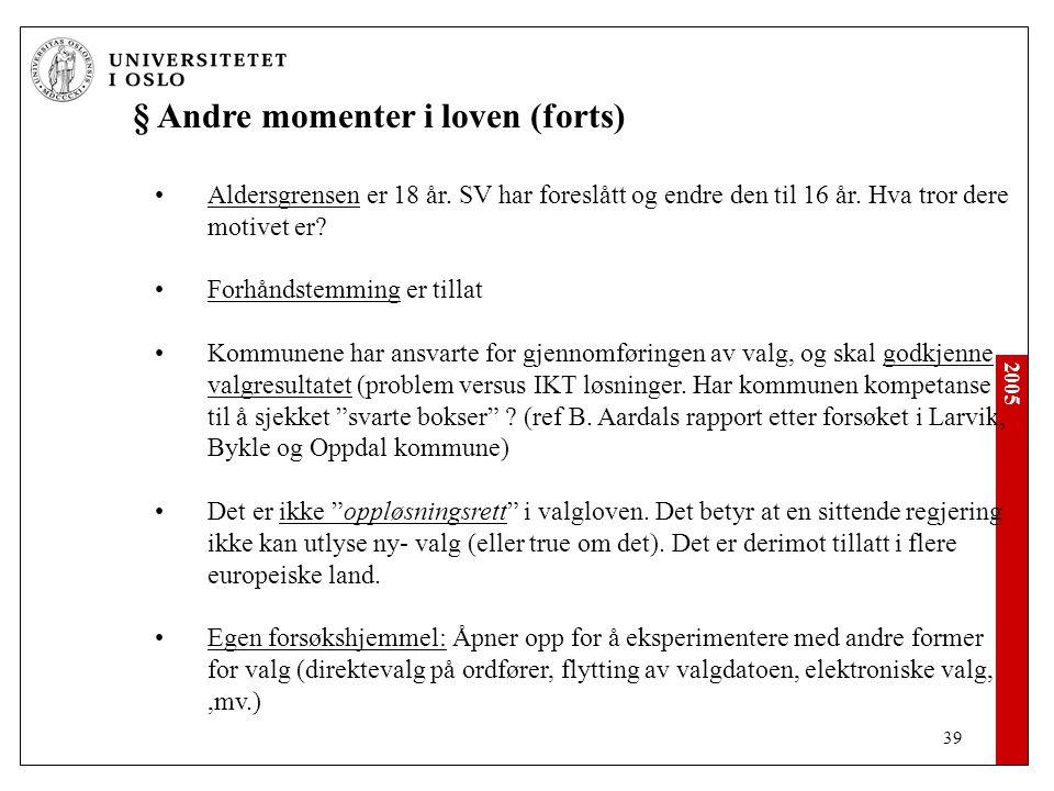2005 39 § Andre momenter i loven (forts) Aldersgrensen er 18 år.