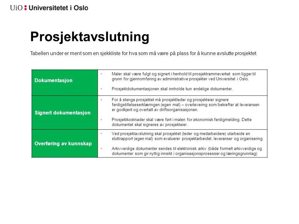 Prosjektavslutning Dokumentasjon Maler skal være fulgt og signert i henhold til prosjektrammeverket som ligger til grunn for gjennomføring av administrative prosjekter ved Universitet i Oslo.